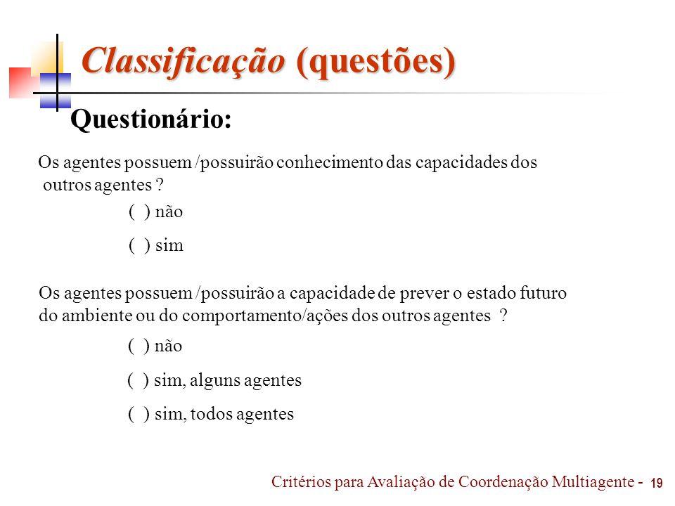 Classificação (questões) Questionário: 19 Os agentes possuem /possuirão a capacidade de prever o estado futuro do ambiente ou do comportamento/ações d
