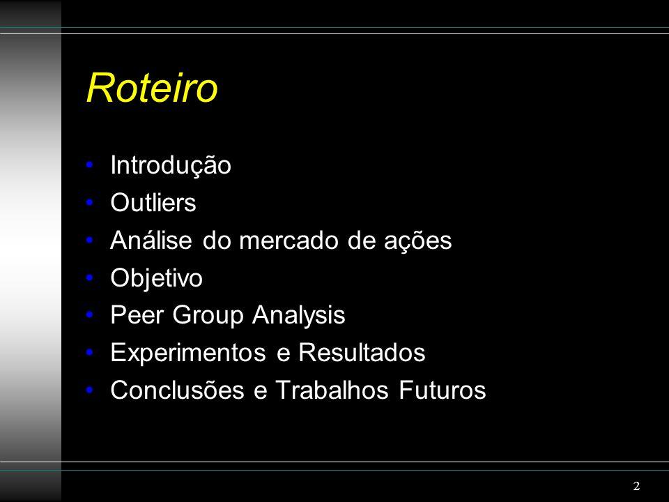 Roteiro Introdução Outliers Análise do mercado de ações Objetivo Peer Group Analysis Experimentos e Resultados Conclusões e Trabalhos Futuros 2
