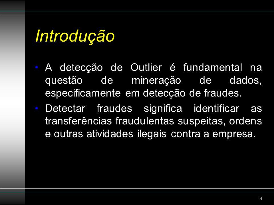 Introdução A detecção de Outlier é fundamental na questão de mineração de dados, especificamente em detecção de fraudes.