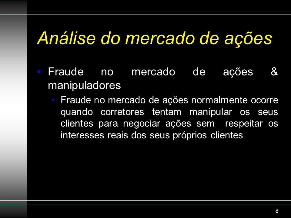 Análise do mercado de ações Fraude no mercado de ações & manipuladores Fraude no mercado de ações normalmente ocorre quando corretores tentam manipular os seus clientes para negociar ações sem respeitar os interesses reais dos seus próprios clientes 6