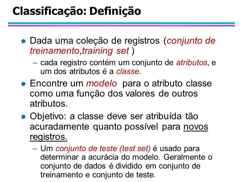 Classificação: Definição l Dada uma coleção de registros (conjunto de treinamento,training set ) –cada registro contém um conjunto de atributos, e um dos atributos é a classe.
