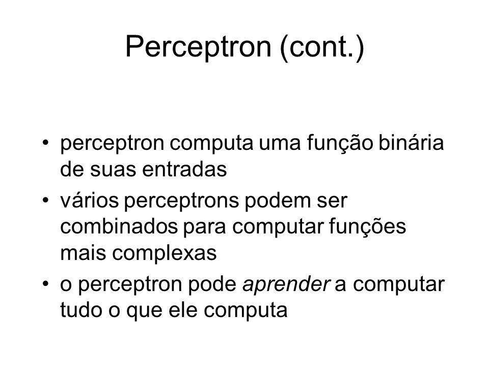 perceptron computa uma função binária de suas entradas vários perceptrons podem ser combinados para computar funções mais complexas o perceptron pode