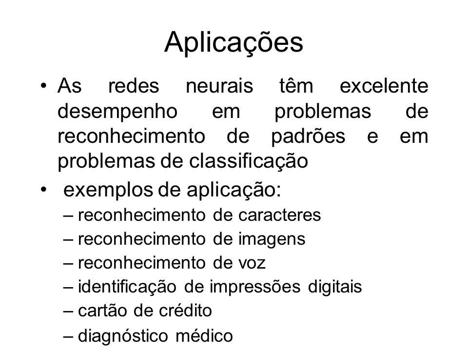 Aplicações As redes neurais têm excelente desempenho em problemas de reconhecimento de padrões e em problemas de classificação exemplos de aplicação: