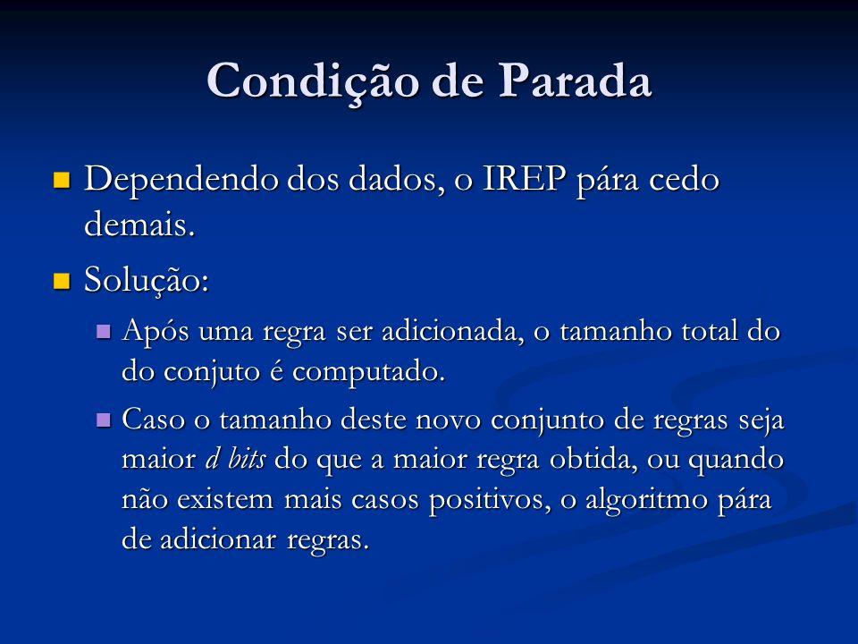 Condição de Parada Dependendo dos dados, o IREP pára cedo demais. Dependendo dos dados, o IREP pára cedo demais. Solução: Solução: Após uma regra ser