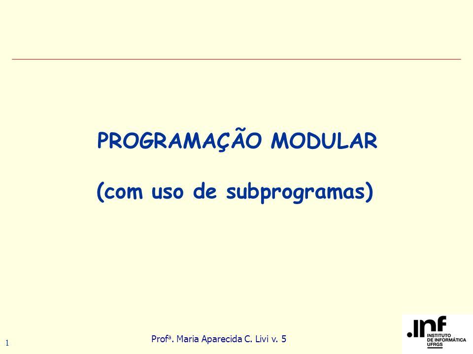 Prof a.Maria Aparecida C. Livi v. 5 22 Funções de tipo void: São ativadas como se fossem comandos.