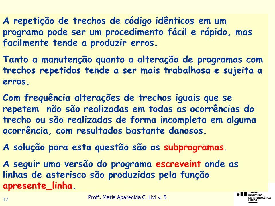 Prof a. Maria Aparecida C. Livi v. 5 12 A repetição de trechos de código idênticos em um programa pode ser um procedimento fácil e rápido, mas facilme
