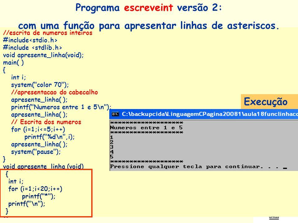 Prof a. Maria Aparecida C. Livi v. 5 13 Chamadas à função apresente_linha substituem trechos repetidos //escrita de numeros inteiros #include void apr
