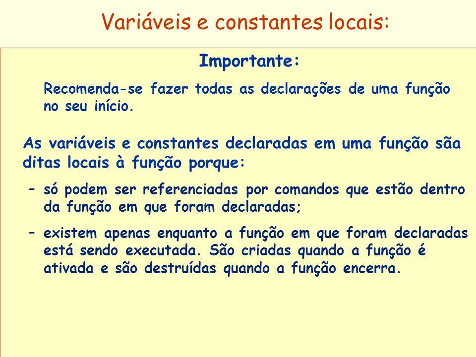 Prof a. Maria Aparecida C. Livi v. 5 18 Variáveis e constantes locais: Importante: Recomenda-se fazer todas as declarações de uma função no seu início