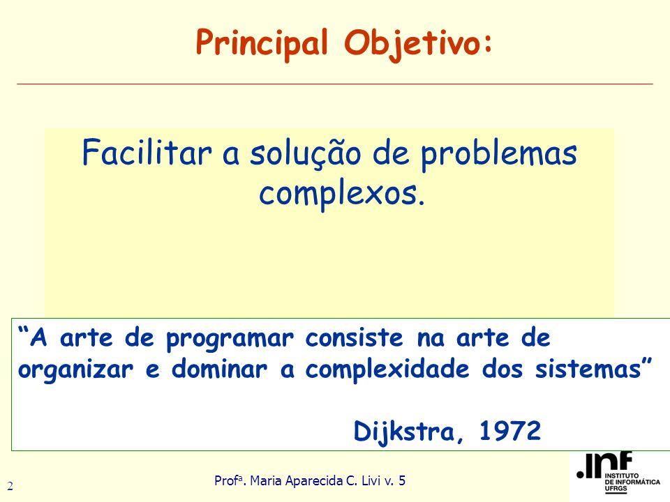 Prof a. Maria Aparecida C. Livi v. 5 2 Principal Objetivo: Facilitar a solução de problemas complexos. A arte de programar consiste na arte de organiz