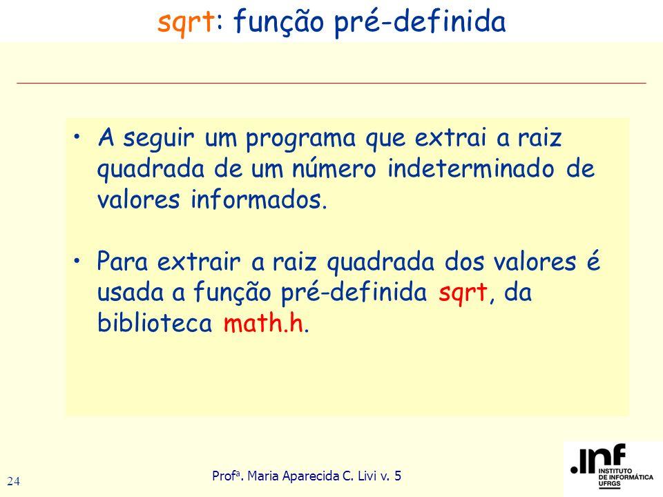 Prof a. Maria Aparecida C. Livi v. 5 24 A seguir um programa que extrai a raiz quadrada de um número indeterminado de valores informados. Para extrair