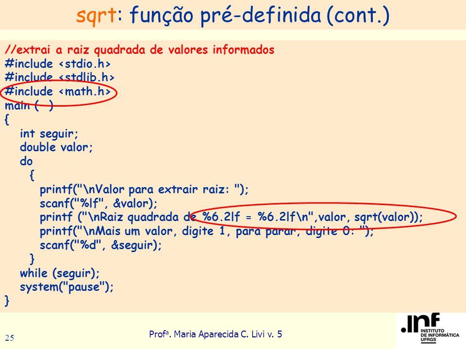 Prof a. Maria Aparecida C. Livi v. 5 25 //extrai a raiz quadrada de valores informados #include main ( ) { int seguir; double valor; do { printf(