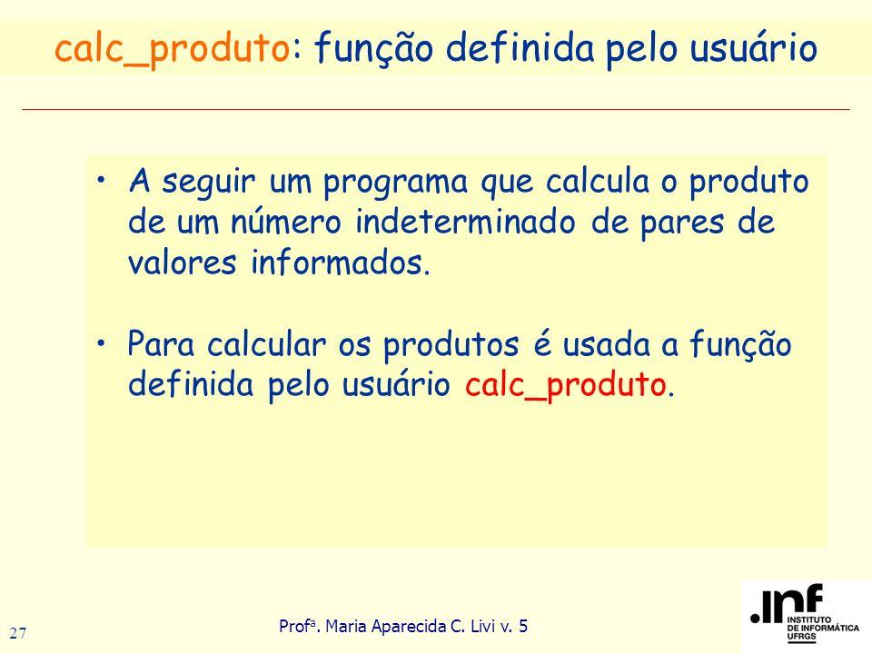 Prof a. Maria Aparecida C. Livi v. 5 27 A seguir um programa que calcula o produto de um número indeterminado de pares de valores informados. Para cal