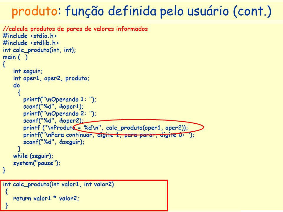 Prof a. Maria Aparecida C. Livi v. 5 28 //calcula produtos de pares de valores informados #include int calc_produto(int, int); main ( ) { int seguir;