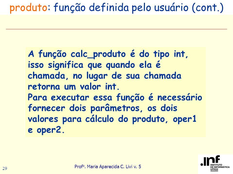Prof a. Maria Aparecida C. Livi v. 5 29 A função calc_produto é do tipo int, isso significa que quando ela é chamada, no lugar de sua chamada retorna