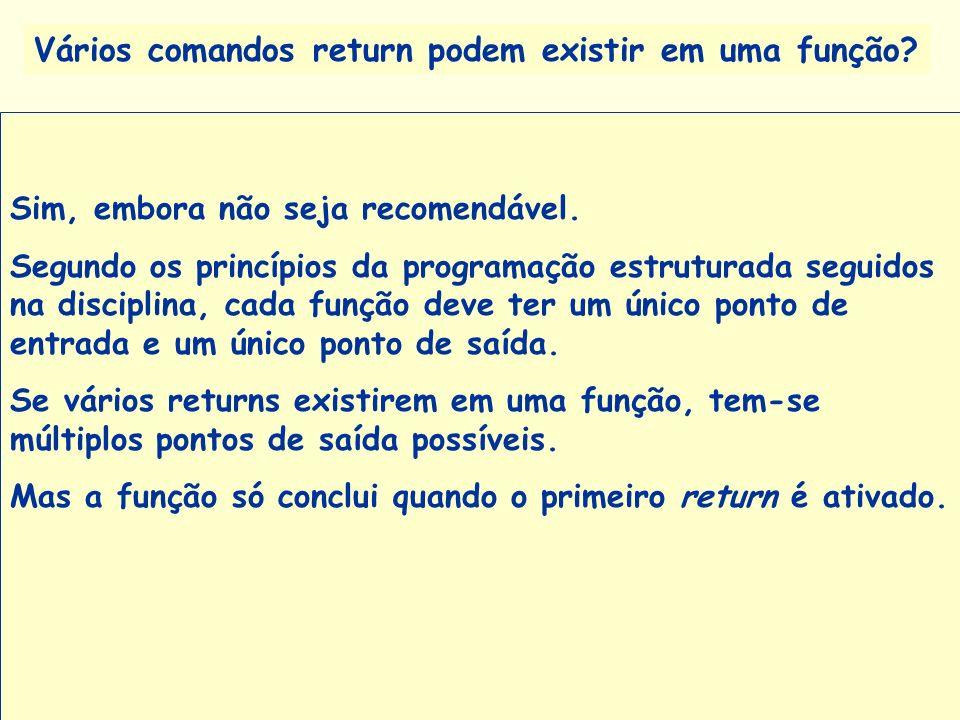 Prof a. Maria Aparecida C. Livi v. 5 33 Vários comandos return podem existir em uma função? Sim, embora não seja recomendável. Segundo os princípios d