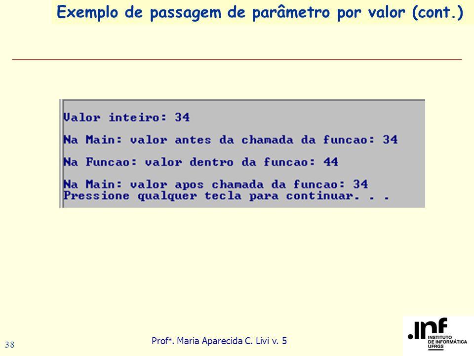 Prof a. Maria Aparecida C. Livi v. 5 38 Exemplo de passagem de parâmetro por valor (cont.)