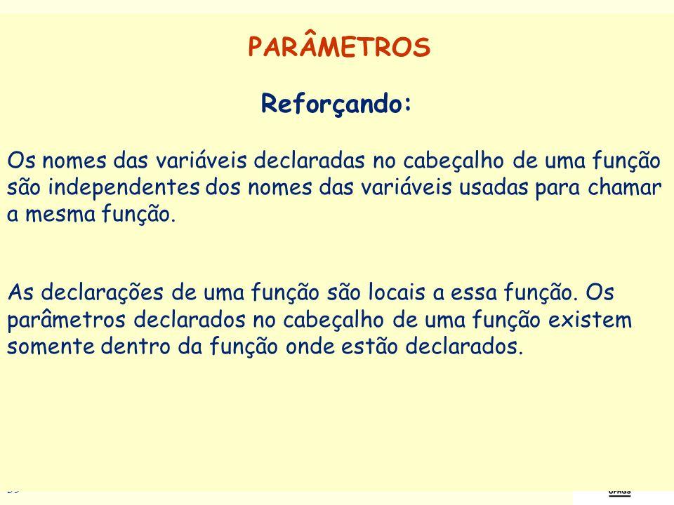 Prof a. Maria Aparecida C. Livi v. 5 39 Reforçando: Os nomes das variáveis declaradas no cabeçalho de uma função são independentes dos nomes das variá