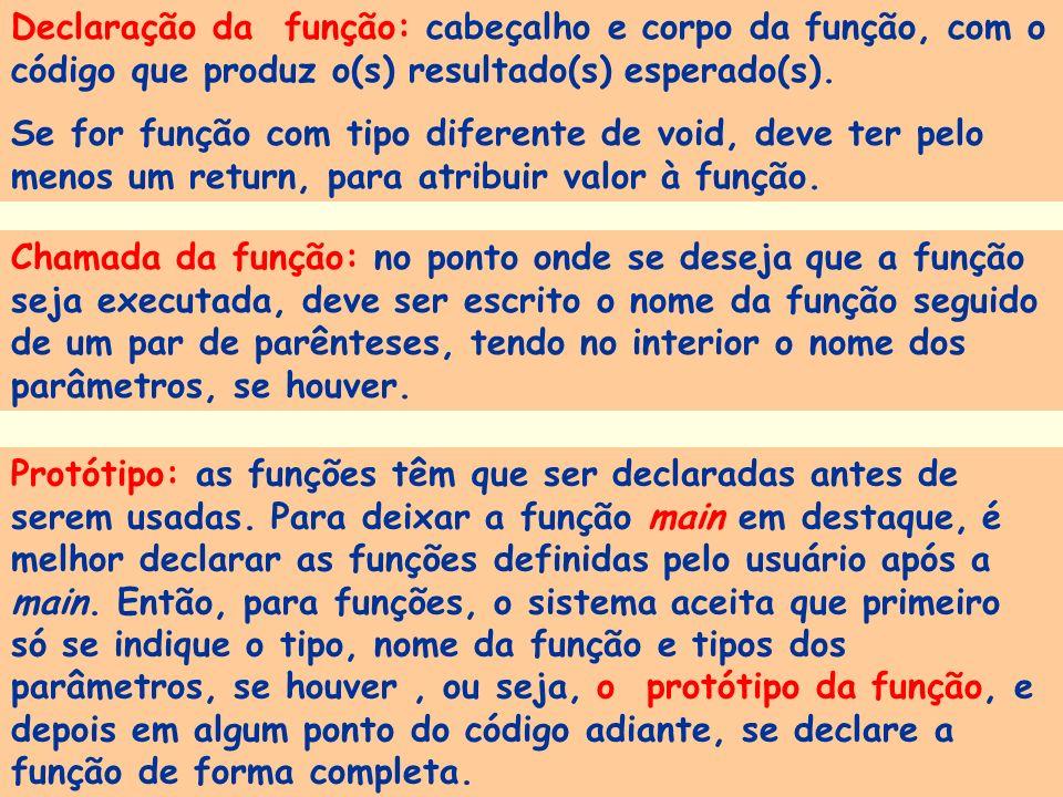 Prof a. Maria Aparecida C. Livi v. 5 42 Protótipo: as funções têm que ser declaradas antes de serem usadas. Para deixar a função main em destaque, é m