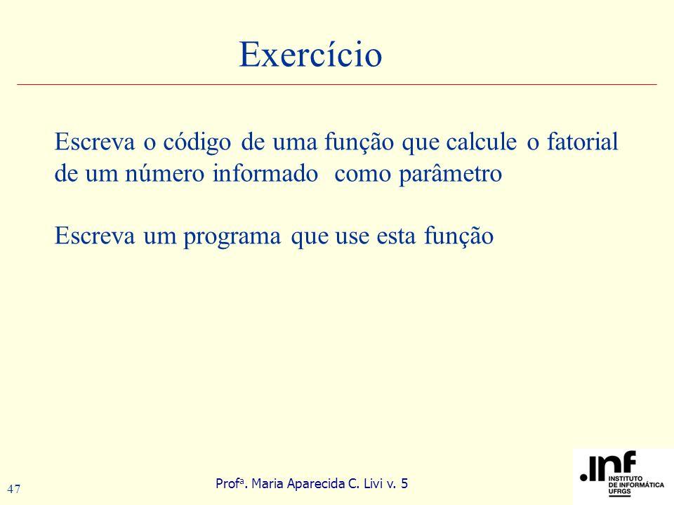 Prof a. Maria Aparecida C. Livi v. 5 47 Exercício Escreva o código de uma função que calcule o fatorial de um número informado como parâmetro Escreva