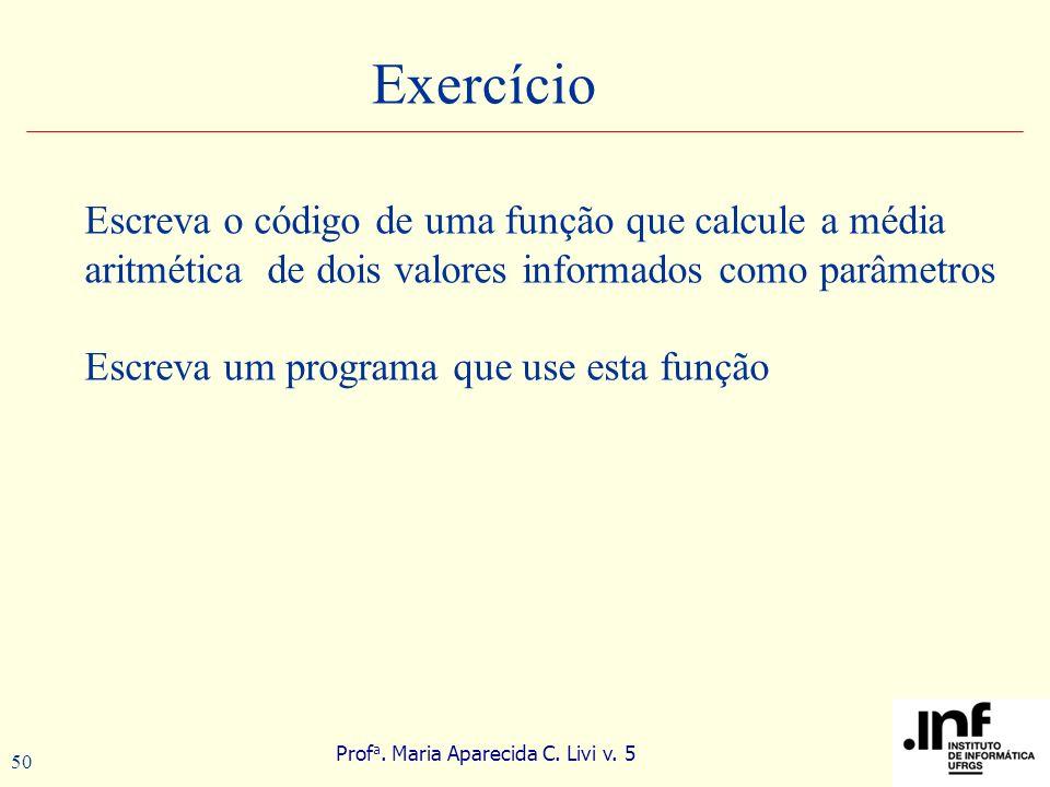 Prof a. Maria Aparecida C. Livi v. 5 50 Exercício Escreva o código de uma função que calcule a média aritmética de dois valores informados como parâme