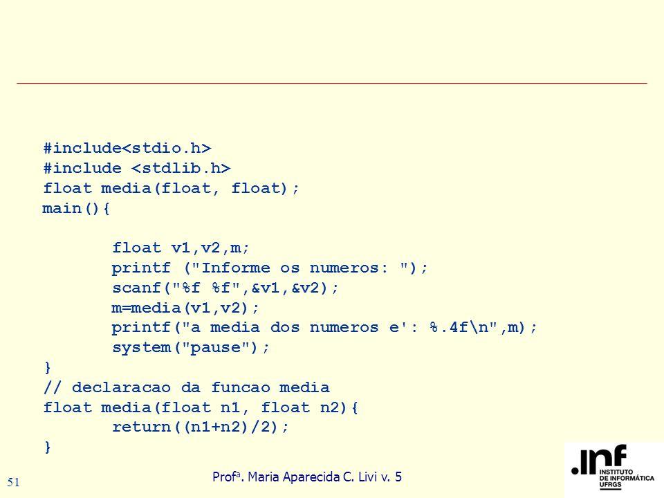 Prof a. Maria Aparecida C. Livi v. 5 51 #include float media(float, float); main(){ float v1,v2,m; printf (