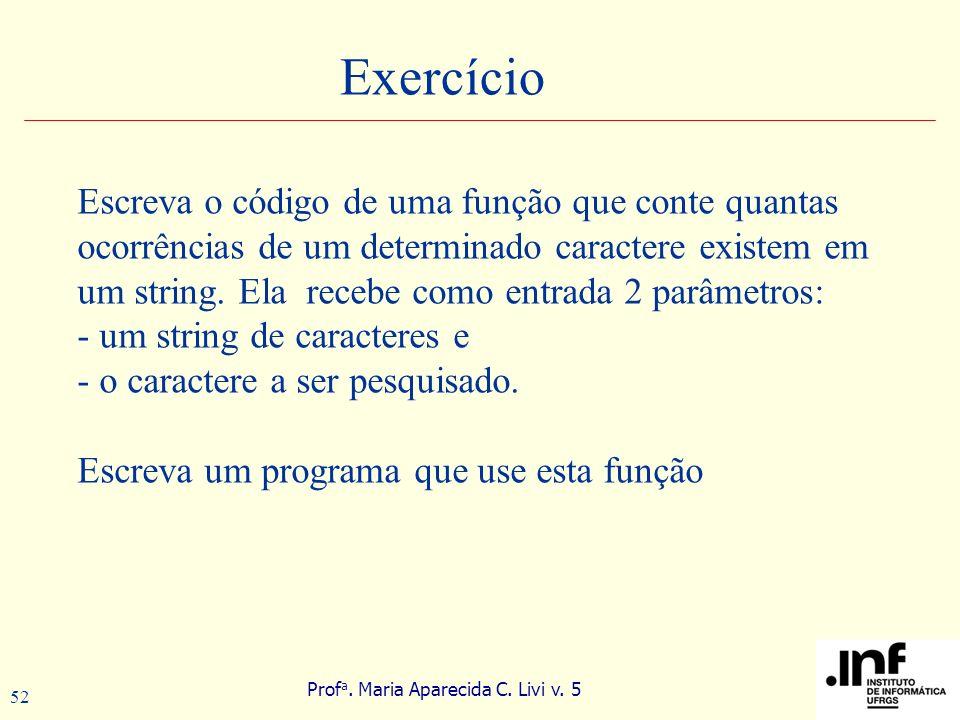 Prof a. Maria Aparecida C. Livi v. 5 52 Exercício Escreva o código de uma função que conte quantas ocorrências de um determinado caractere existem em