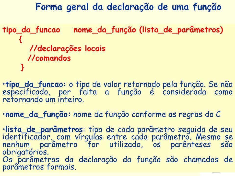 Prof a. Maria Aparecida C. Livi v. 5 8 tipo_da_funcao nome_da_função (lista_de_parâmetros) { //declarações locais //comandos } tipo_da_funcao: o tipo