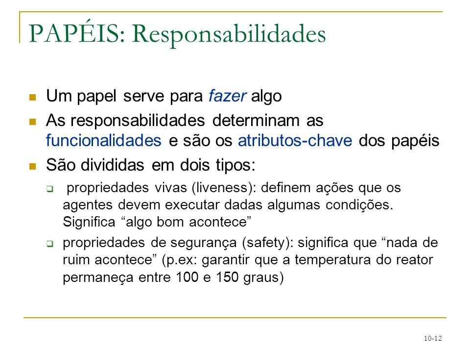 10-12 PAPÉIS: Responsabilidades Um papel serve para fazer algo As responsabilidades determinam as funcionalidades e são os atributos-chave dos papéis