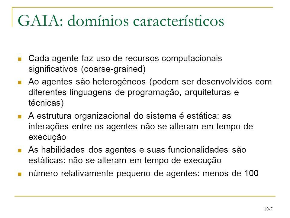 10-7 GAIA: domínios característicos Cada agente faz uso de recursos computacionais significativos (coarse-grained) Ao agentes são heterogêneos (podem