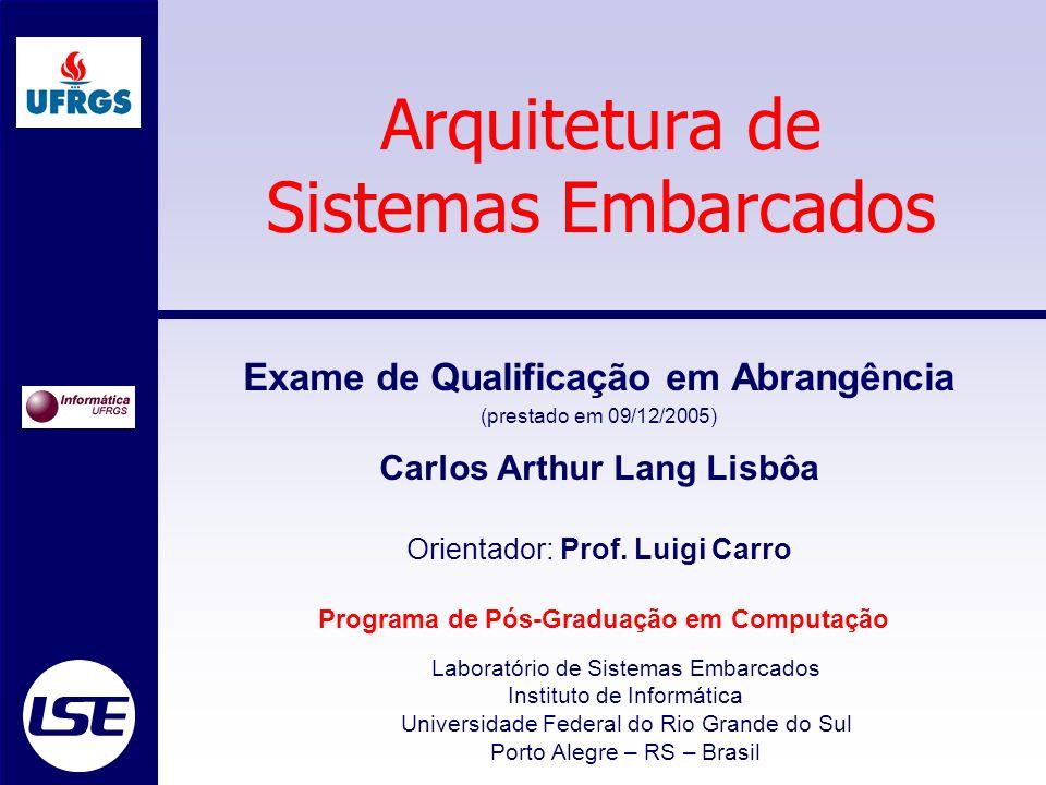 Laboratório de Sistemas Embarcados Instituto de Informática Universidade Federal do Rio Grande do Sul Porto Alegre – RS – Brasil Programa de Pós-Gradu