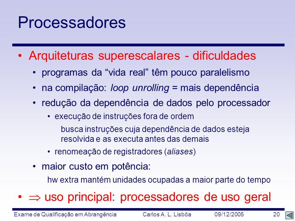 Exame de Qualificação em Abrangência Carlos A. L. Lisbôa 09/12/2005 20 Processadores Arquiteturas superescalares - dificuldades programas da vida real