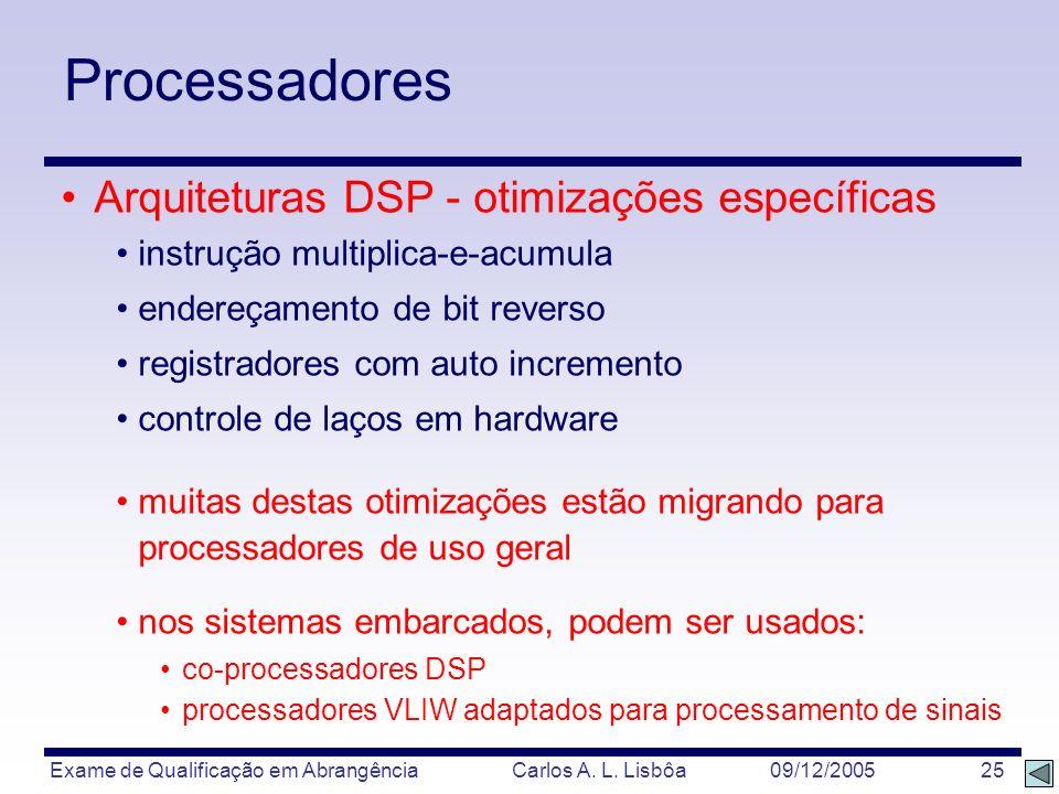 Exame de Qualificação em Abrangência Carlos A. L. Lisbôa 09/12/2005 25 Arquiteturas DSP - otimizações específicas instrução multiplica-e-acumula ender