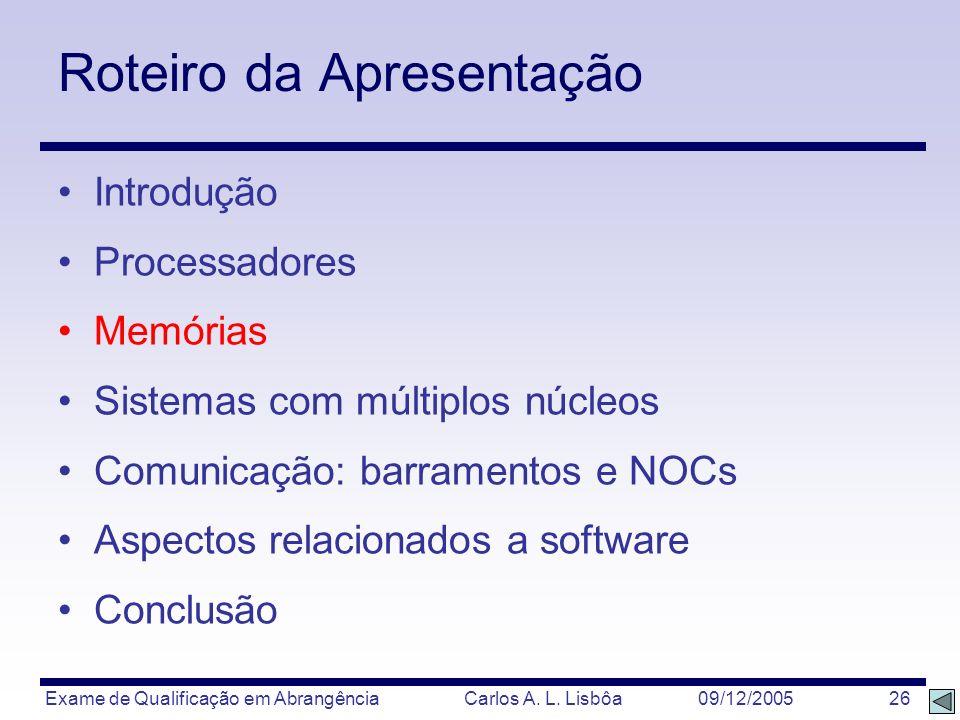Exame de Qualificação em Abrangência Carlos A. L. Lisbôa 09/12/2005 26 Roteiro da Apresentação Introdução Processadores Memórias Sistemas com múltiplo