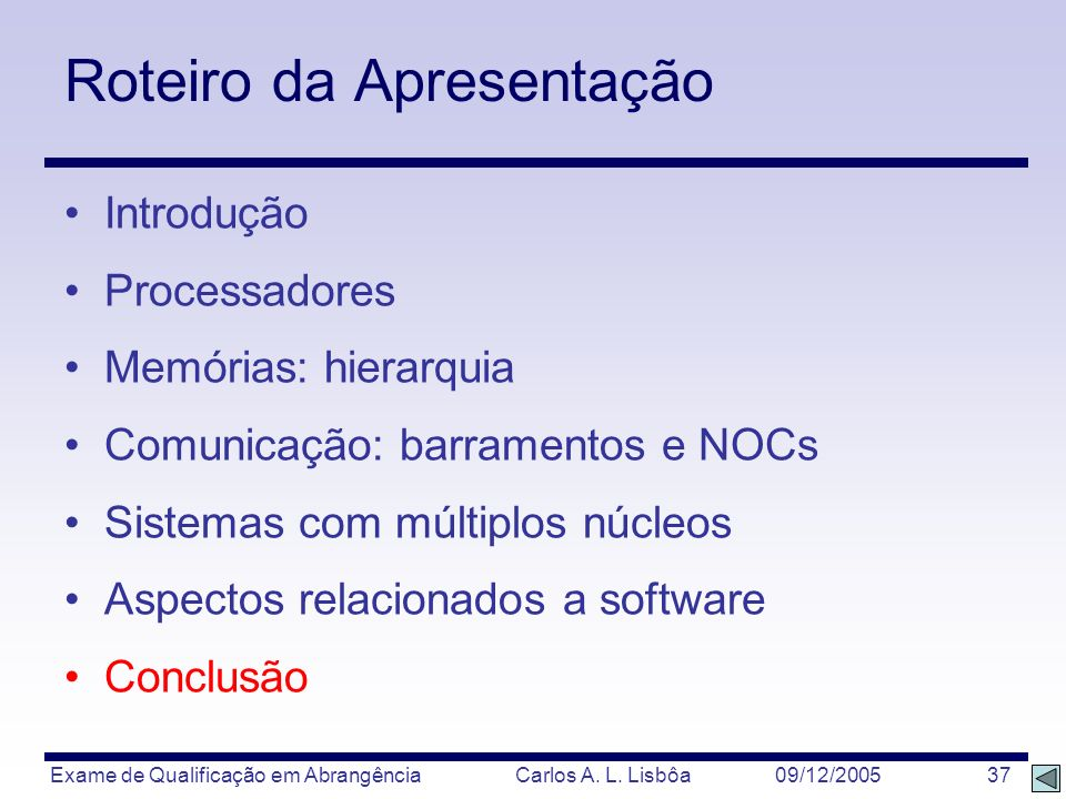 Exame de Qualificação em Abrangência Carlos A. L. Lisbôa 09/12/2005 37 Roteiro da Apresentação Introdução Processadores Memórias: hierarquia Comunicaç