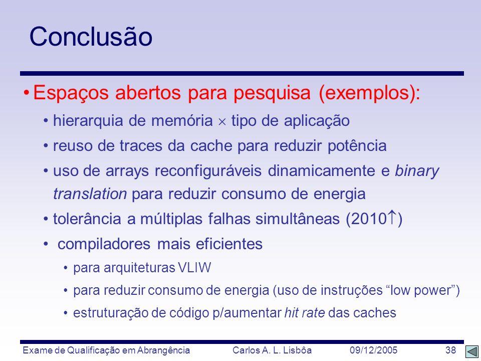 Exame de Qualificação em Abrangência Carlos A. L. Lisbôa 09/12/2005 38 Conclusão Espaços abertos para pesquisa (exemplos): hierarquia de memória tipo