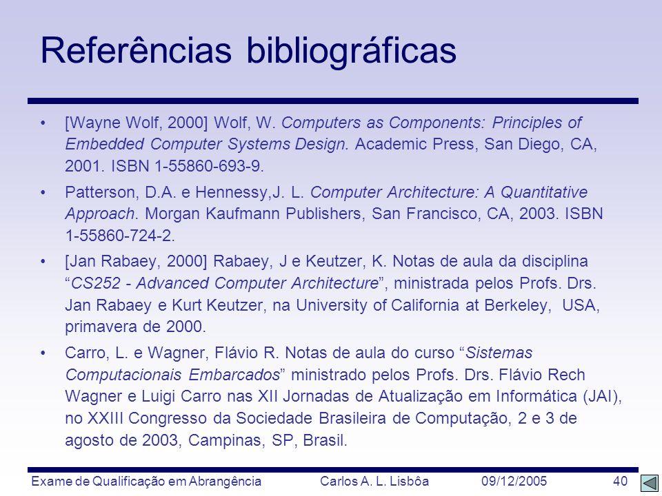 Exame de Qualificação em Abrangência Carlos A. L. Lisbôa 09/12/2005 40 Referências bibliográficas [Wayne Wolf, 2000] Wolf, W. Computers as Components: