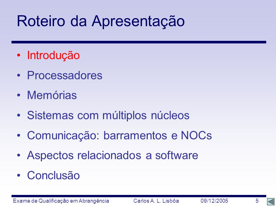 Exame de Qualificação em Abrangência Carlos A. L. Lisbôa 09/12/2005 5 Roteiro da Apresentação Introdução Processadores Memórias Sistemas com múltiplos
