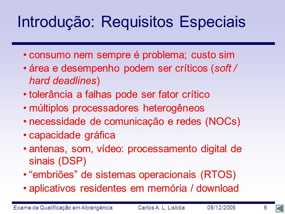 Exame de Qualificação em Abrangência Carlos A. L. Lisbôa 09/12/2005 6 consumo nem sempre é problema; custo sim área e desempenho podem ser críticos (s