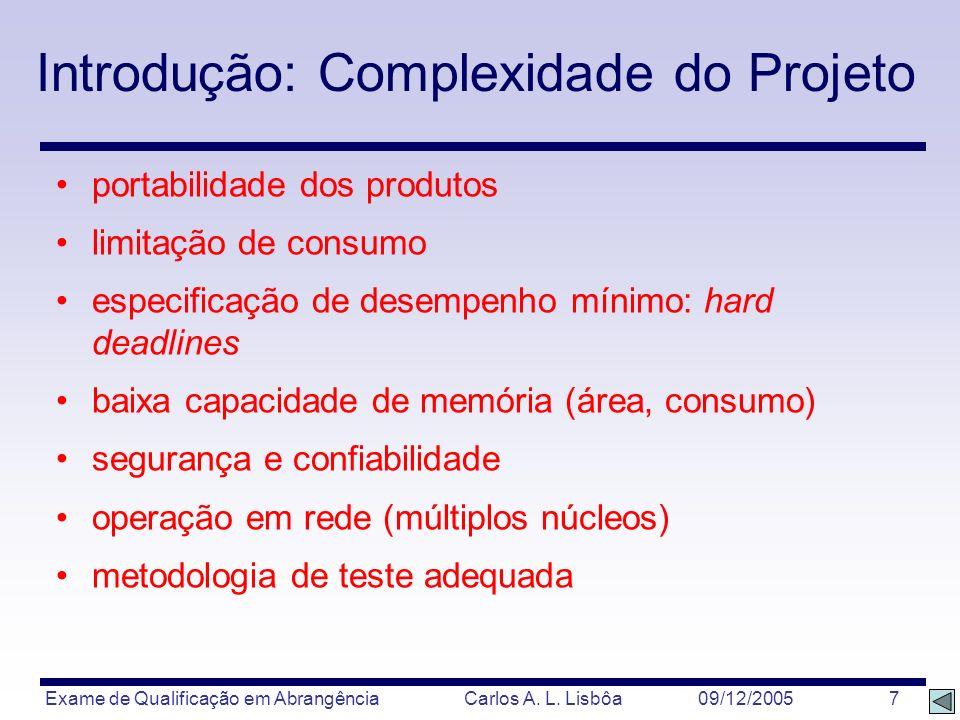 Exame de Qualificação em Abrangência Carlos A. L. Lisbôa 09/12/2005 7 Introdução: Complexidade do Projeto portabilidade dos produtos limitação de cons