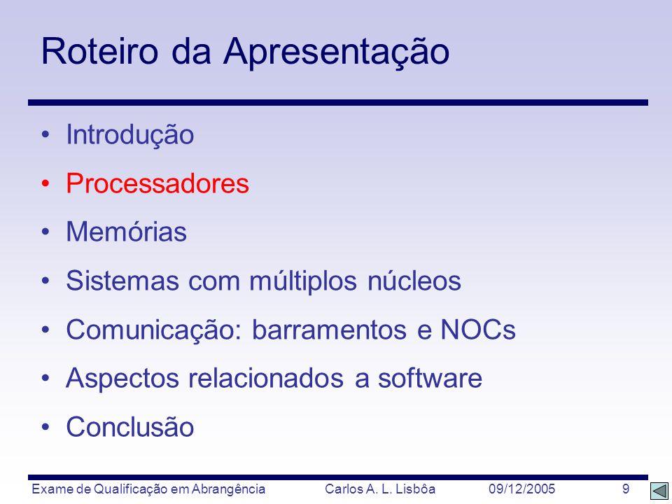 Exame de Qualificação em Abrangência Carlos A. L. Lisbôa 09/12/2005 9 Roteiro da Apresentação Introdução Processadores Memórias Sistemas com múltiplos