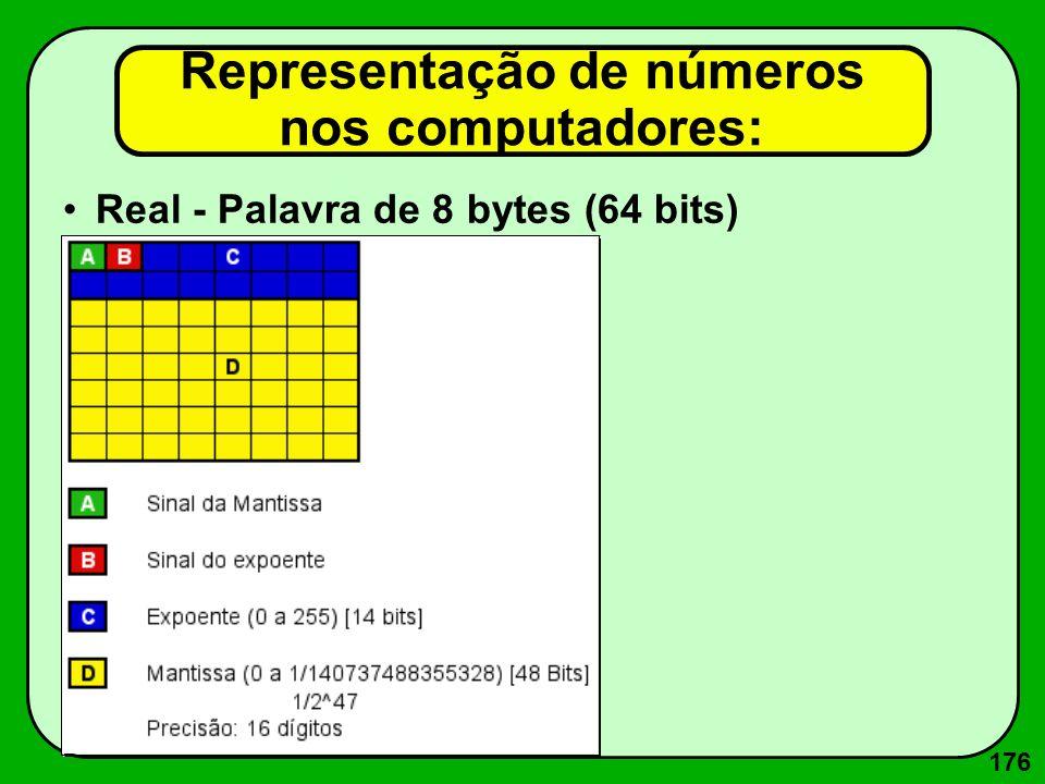 176 Real - Palavra de 8 bytes (64 bits) Representação de números nos computadores: