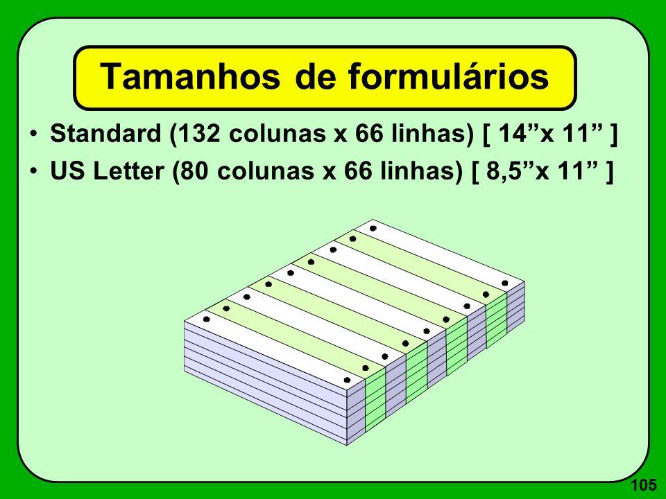 105 Tamanhos de formulários Standard (132 colunas x 66 linhas) [ 14x 11 ] US Letter (80 colunas x 66 linhas) [ 8,5x 11 ]