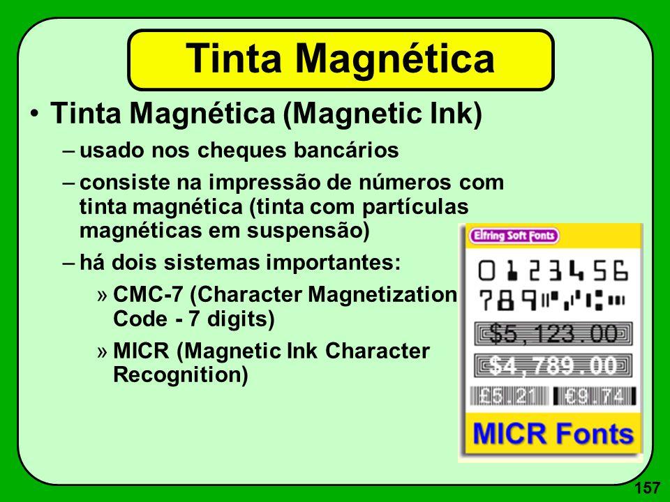 157 Tinta Magnética Tinta Magnética (Magnetic Ink) –usado nos cheques bancários –consiste na impressão de números com tinta magnética (tinta com partí
