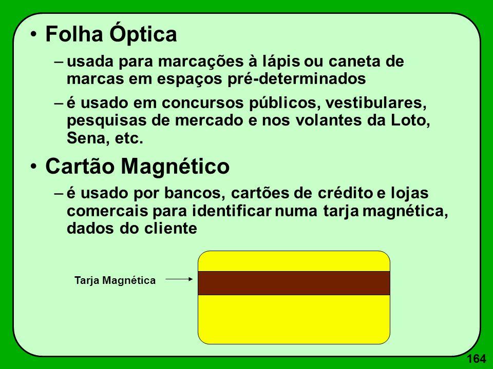 164 Folha Óptica –usada para marcações à lápis ou caneta de marcas em espaços pré-determinados –é usado em concursos públicos, vestibulares, pesquisas