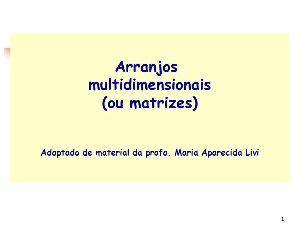 21 for (i=0;i<MAXLIN; i++) for (j=0;j <MAXCOL;j++) scanf(%d, &valores[i] [j]); 0 1 2 012012 i --> 2 j --> 0 957 11 valores[2] [0] <-- 6 41 6 Leitura da matriz valores Seja valores uma matriz 3 X 3