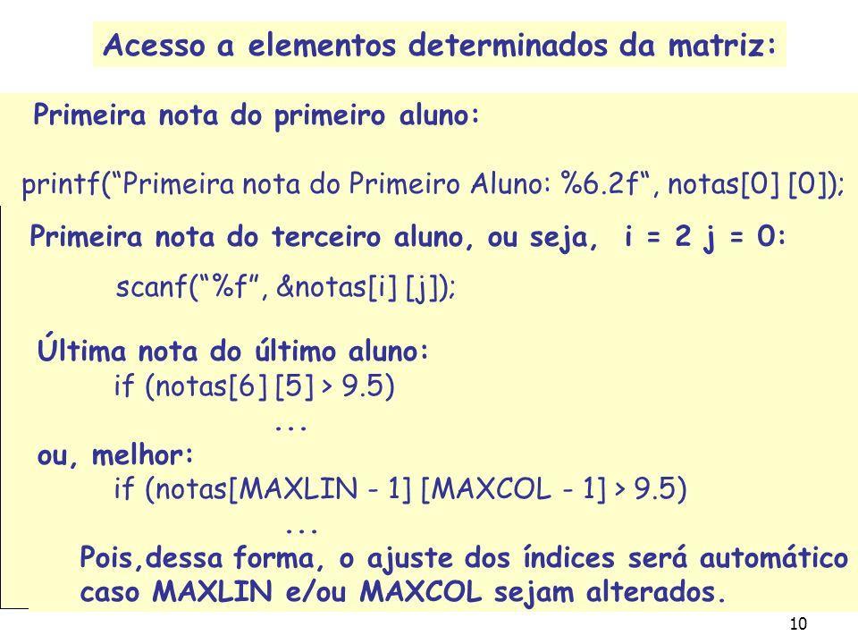 9 Arranjos bidimensionais em C Primeiro índice : linha; Segundo índice : coluna.