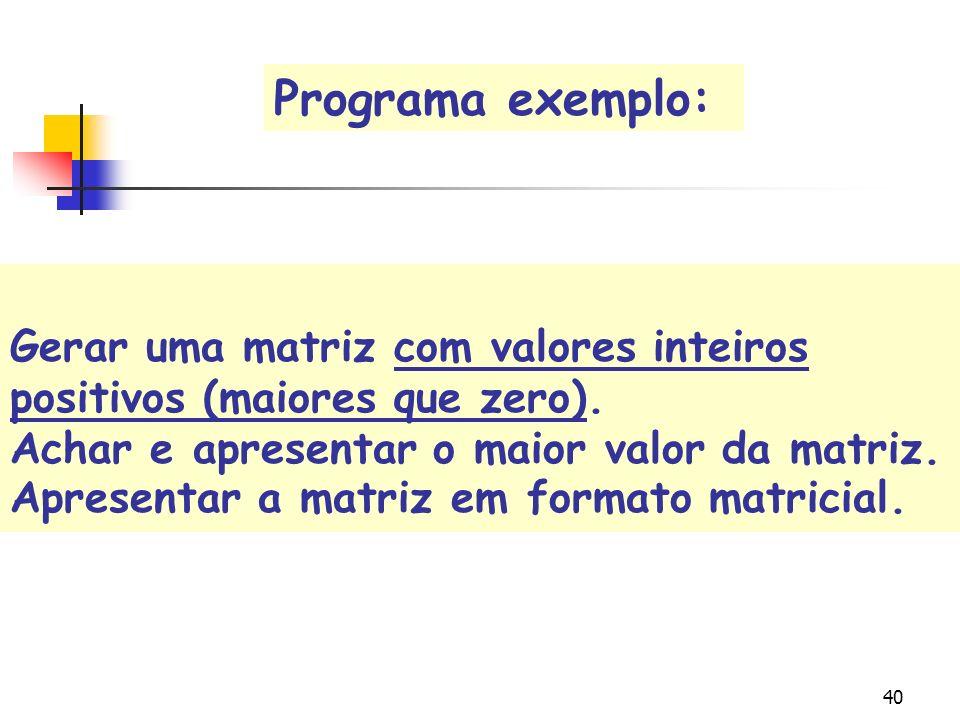 39 for (i=0; i<3; i++) { printf(\nLinha %d, i); for (j=0; j <3; j++) printf(\n%d, valores[i] [j]); } i --> 3 j --> 0 632632 (fim do for i) 0 1 2 01201