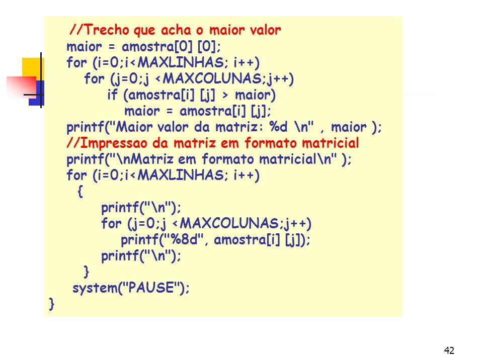 41 #include #define MAXLINHAS 3 #define MAXCOLUNAS 3 main ( ) { int amostra[MAXLINHAS][MAXCOLUNAS]; int i, j, maior; // Leitura na matriz for (i=0;i<M