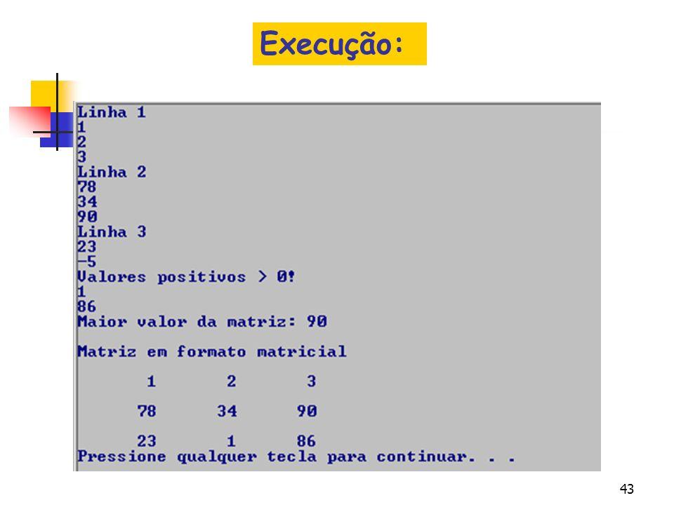 42 //Trecho que acha o maior valor maior = amostra[0] [0]; for (i=0;i<MAXLINHAS; i++) for (j=0;j <MAXCOLUNAS;j++) if (amostra[i] [j] > maior) maior =