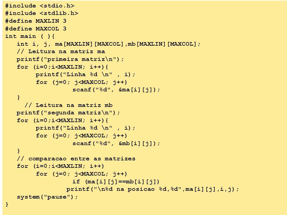 47 Faça um algoritmo que leia duas matrizes de tamanho 3 x 3. Em seguida, compare os valores das duas matrizes, nas respectivas posições, e mostre qua